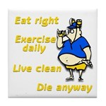 Eat right, Die anyway Tile Coaster