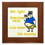 Eat right, Die anyway Framed Tile