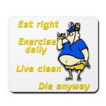 Eat right, Die anyway Mousepad