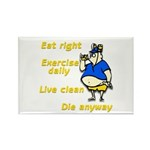 Eat right, Die anyway Rectangle Magnet (10 pack)