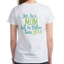 Mom Faster than You Tee