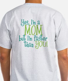 Mom Faster than You T-Shirt