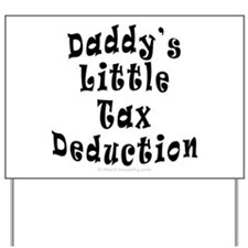 Daddy's Little Tax Deduction Yard Sign