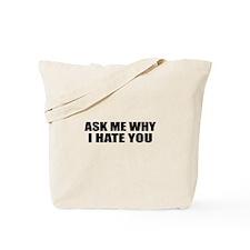 Ask Me Why I Hate You Tote Bag