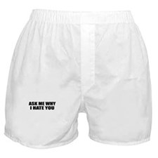 Ask Me Why I Hate You Boxer Shorts
