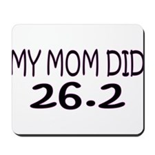 My Mom Did 26.2 Mousepad