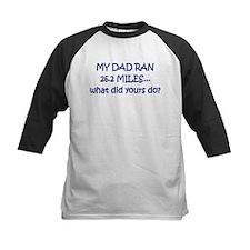 My Dad Ran 26.2 Miles What Di Tee