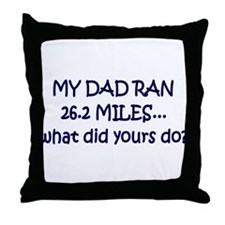 My Dad Ran 26.2 Miles What Di Throw Pillow
