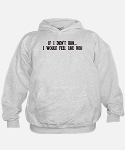 If I Didn't Run I Would Feel Hoodie
