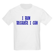I Run Because I Can T-Shirt