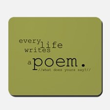 Every Life Writes a Poem Mousepad