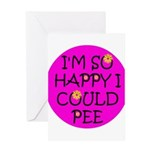 I'm So Happy I Could Pee! Greeting Card