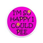 "I'm So Happy I Could Pee! 3.5"" Button"