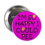"I'm So Happy I Could Pee! 2.25"" Button"