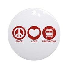 Peace Love Firefighting Ornament (Round)