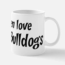 Men have English Bulldogs Mug