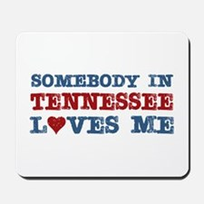 Somebody in Tennessee Loves Me Mousepad