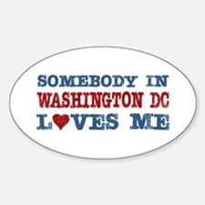 Somebody in Washington DC Loves Me Oval Decal