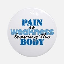 Pain is weakness Ornament (Round)