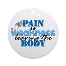 Pain is weakness track Ornament (Round)