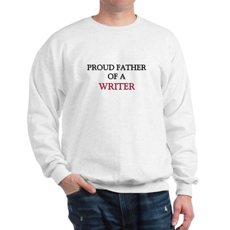 Proud Father Of A WRITER Sweatshirt