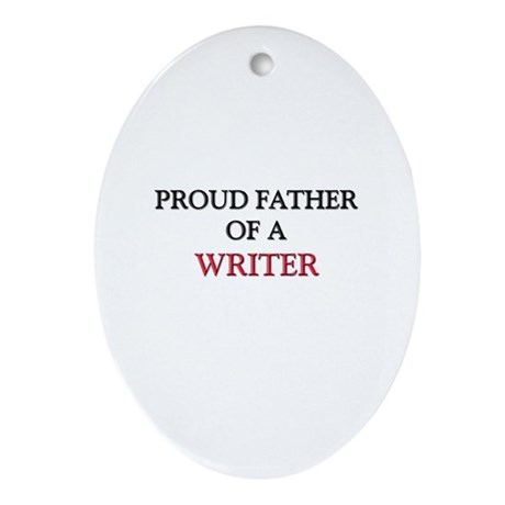 Proud Father Of A WRITER Oval Ornament