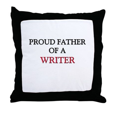 Proud Father Of A WRITER Throw Pillow