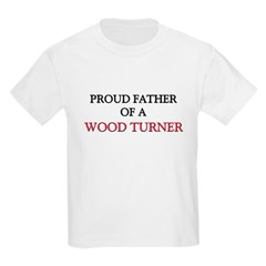 Proud Father Of A WOOD TURNER Kids Light T-Shirt