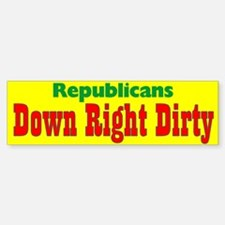 Republicans Down Right Dirty Bumper Bumper Bumper Sticker