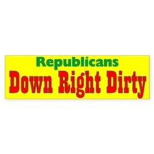 Republicans Down Right Dirty Bumper Bumper Sticker