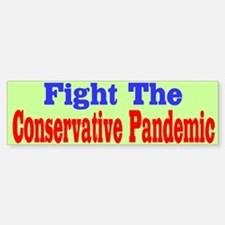 Fight The Conservative Pandemic Bumper Bumper Bumper Sticker