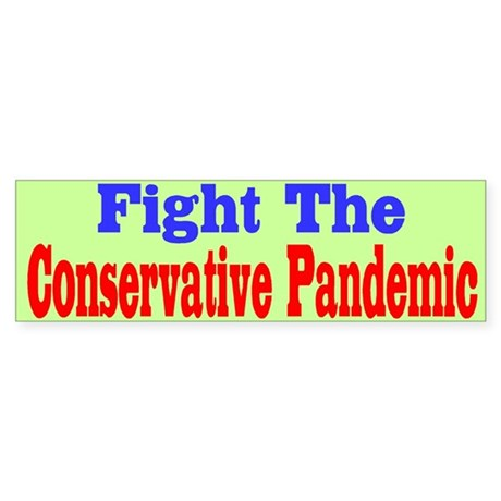 Fight The Conservative Pandemic Bumper Sticker