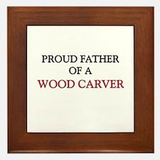 Proud Father Of A WOOD CARVER Framed Tile