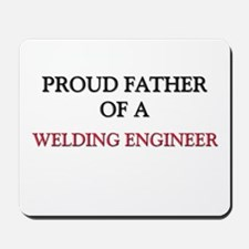 Proud Father Of A WELDING ENGINEER Mousepad