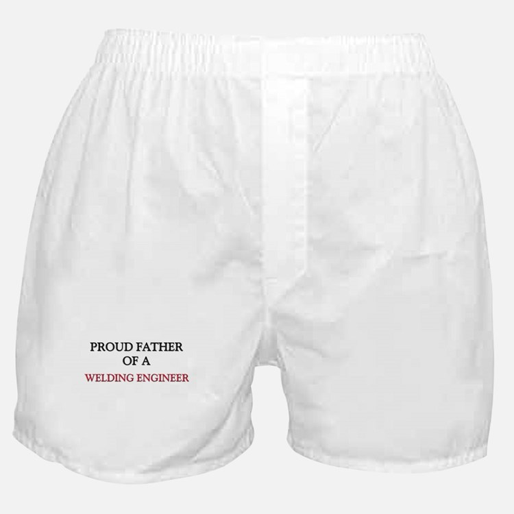 Proud Father Of A WELDING ENGINEER Boxer Shorts
