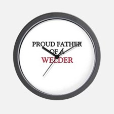Proud Father Of A WELDER Wall Clock
