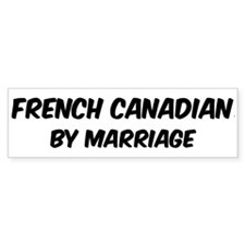 French Canadian by marriage Bumper Bumper Sticker