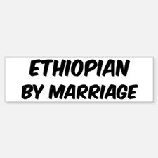 Ethiopian by marriage Bumper Bumper Bumper Sticker