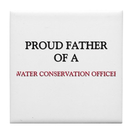 Proud Father Of A WATER CONSERVATION OFFICER Tile
