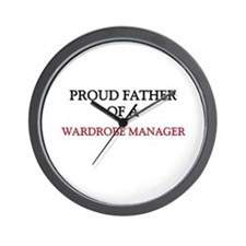 Proud Father Of A WARDROBE MANAGER Wall Clock