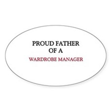 Proud Father Of A WARDROBE MANAGER Oval Sticker