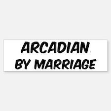 Arcadian by marriage Bumper Bumper Bumper Sticker