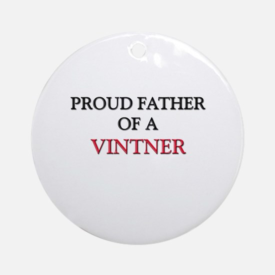 Proud Father Of A VINTNER Ornament (Round)