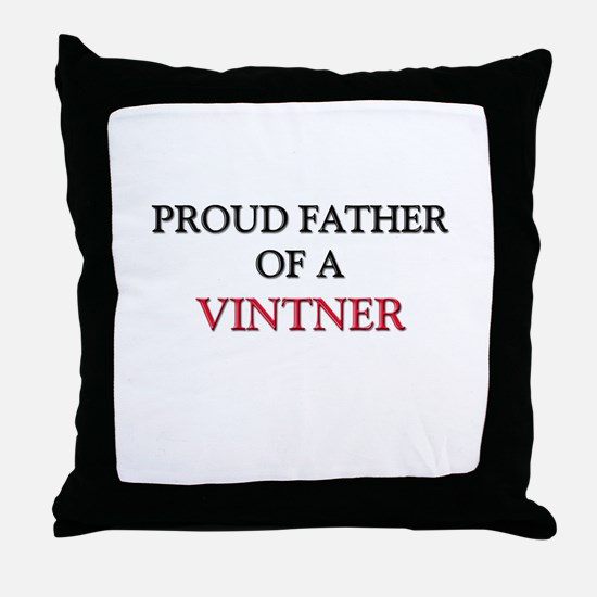 Proud Father Of A VINTNER Throw Pillow