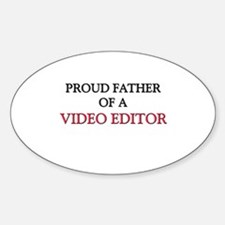 Proud Father Of A VIDEO EDITOR Oval Decal