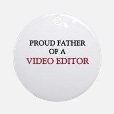 Proud Father Of A VIDEO EDITOR Ornament (Round)