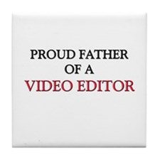 Proud Father Of A VIDEO EDITOR Tile Coaster
