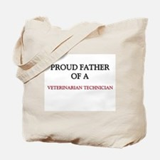 Proud Father Of A VETERINARIAN TECHNICIAN Tote Bag