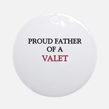 Proud Father Of A VALET Ornament (Round)