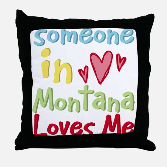 Someone in Montana Loves Me Throw Pillow